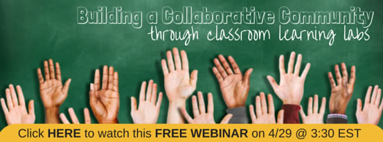 Building a Collaborative Community through Classroom Learning Labs Webinar on April 29