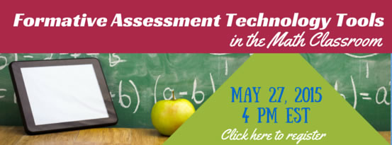 Final Webinar of 2014/15 School Year: Formative Assessment Technology Tools in the Math Classroom