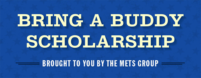 METS Bring A Buddy Scholarship